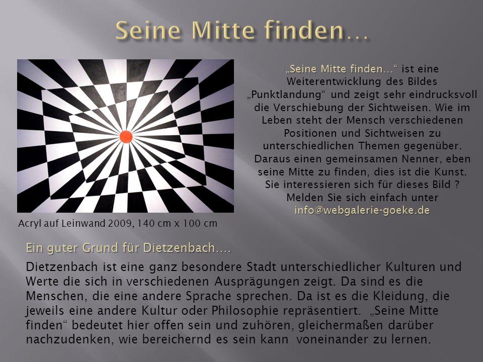 Seine Mitte finden… Seine Mitte finden… ist eine Weiterentwicklung des Bildes Punktlandung und zeigt sehr eindrucksvoll die Verschiebung der Sichtweis
