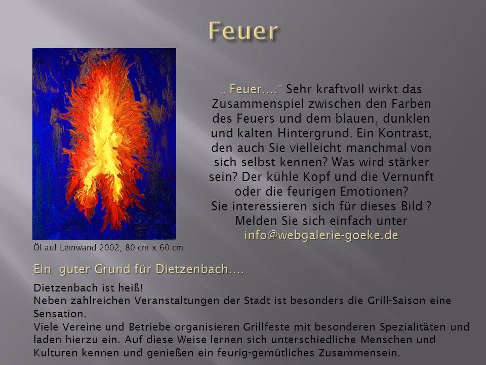 Öl auf Leinwand 2002, 80 cm x 60 cm Feuer…. Feuer…. Sehr kraftvoll wirkt das Zusammenspiel zwischen den Farben des Feuers und dem blauen, dunklen und