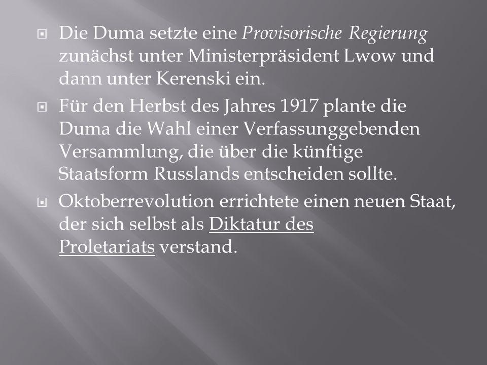 Die Duma setzte eine Provisorische Regierung zunächst unter Ministerpräsident Lwow und dann unter Kerenski ein. Für den Herbst des Jahres 1917 plante