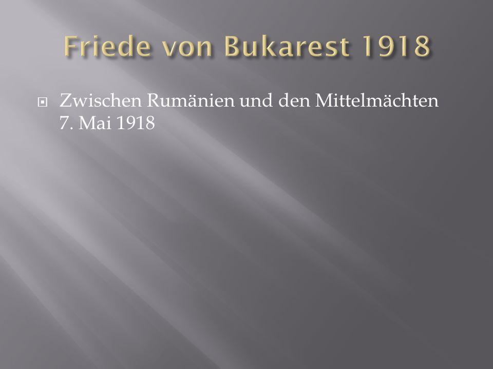 Zwischen Rumänien und den Mittelmächten 7. Mai 1918