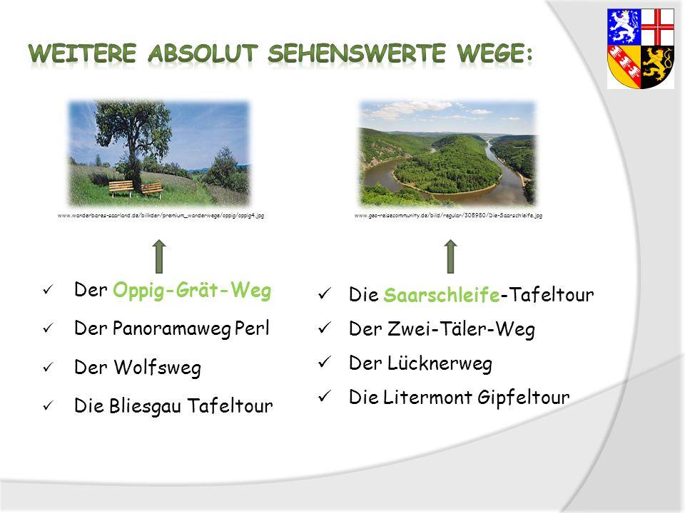 Der Oppig-Grät-Weg Der Panoramaweg Perl Der Wolfsweg Die Bliesgau Tafeltour Die Saarschleife-Tafeltour Der Zwei-Täler-Weg Der Lücknerweg Die Litermont