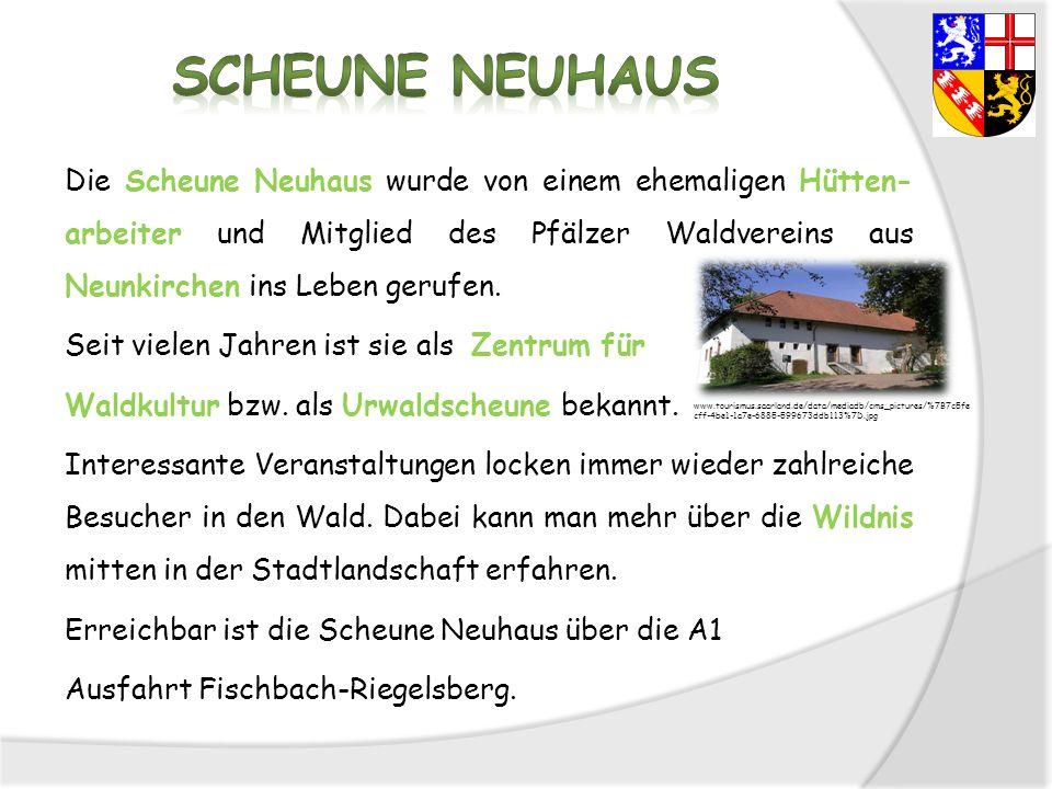 Die Scheune Neuhaus wurde von einem ehemaligen Hütten- arbeiter und Mitglied des Pfälzer Waldvereins aus Neunkirchen ins Leben gerufen. Seit vielen Ja