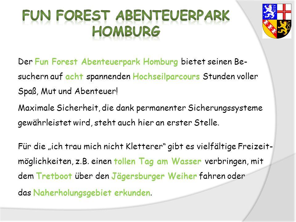 Der Fun Forest Abenteuerpark Homburg bietet seinen Be- suchern auf acht spannenden Hochseilparcours Stunden voller Spaß, Mut und Abenteuer! Maximale S