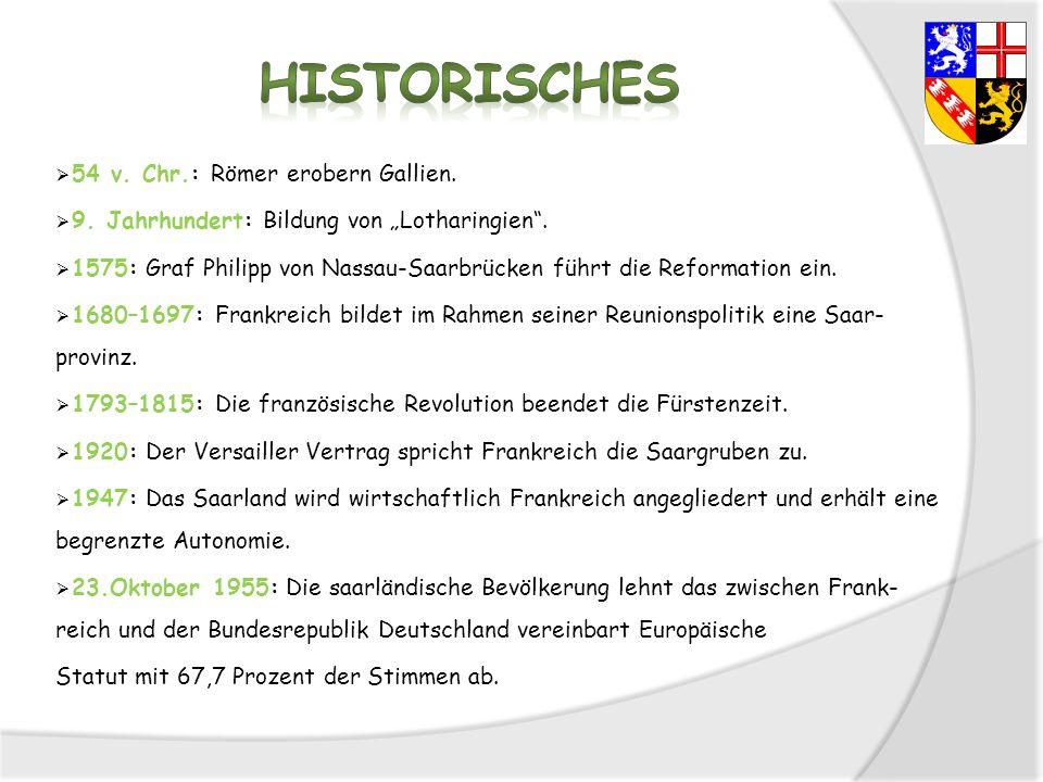 54 v. Chr.: Römer erobern Gallien. 9. Jahrhundert: Bildung von Lotharingien. 1575: Graf Philipp von Nassau-Saarbrücken führt die Reformation ein. 1680