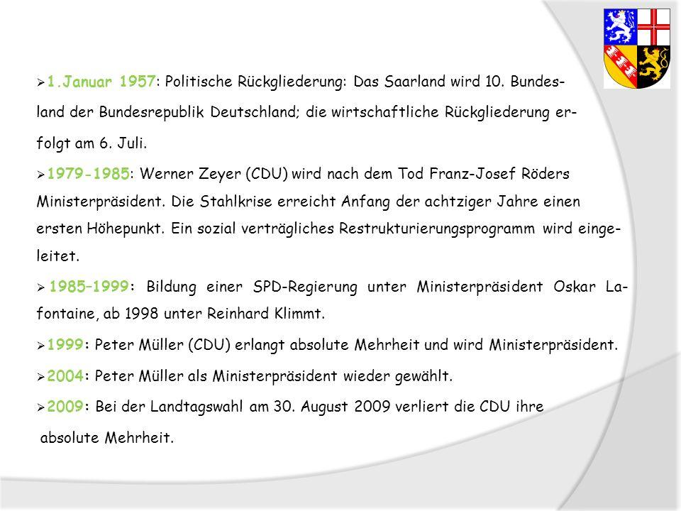 1.Januar 1957: Politische Rückgliederung: Das Saarland wird 10. Bundes- land der Bundesrepublik Deutschland; die wirtschaftliche Rückgliederung er- fo