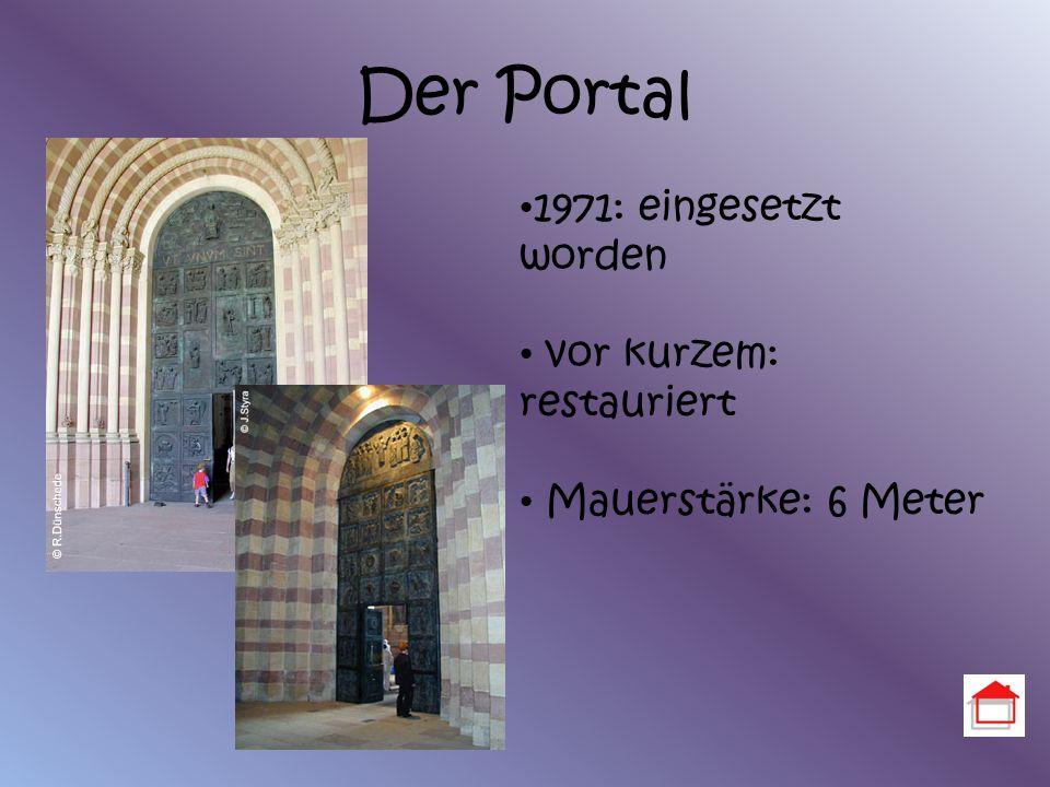 Der Portal 1971: eingesetzt worden vor kurzem: restauriert Mauerstärke: 6 Meter