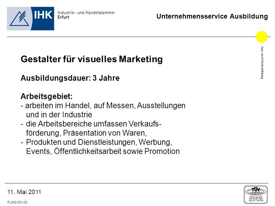 Aus- und Weiterbildung FL000-021-03 Unternehmensservice Ausbildung 11. Mai 2011 Gestalter für visuelles Marketing Ausbildungsdauer: 3 Jahre Arbeitsgeb