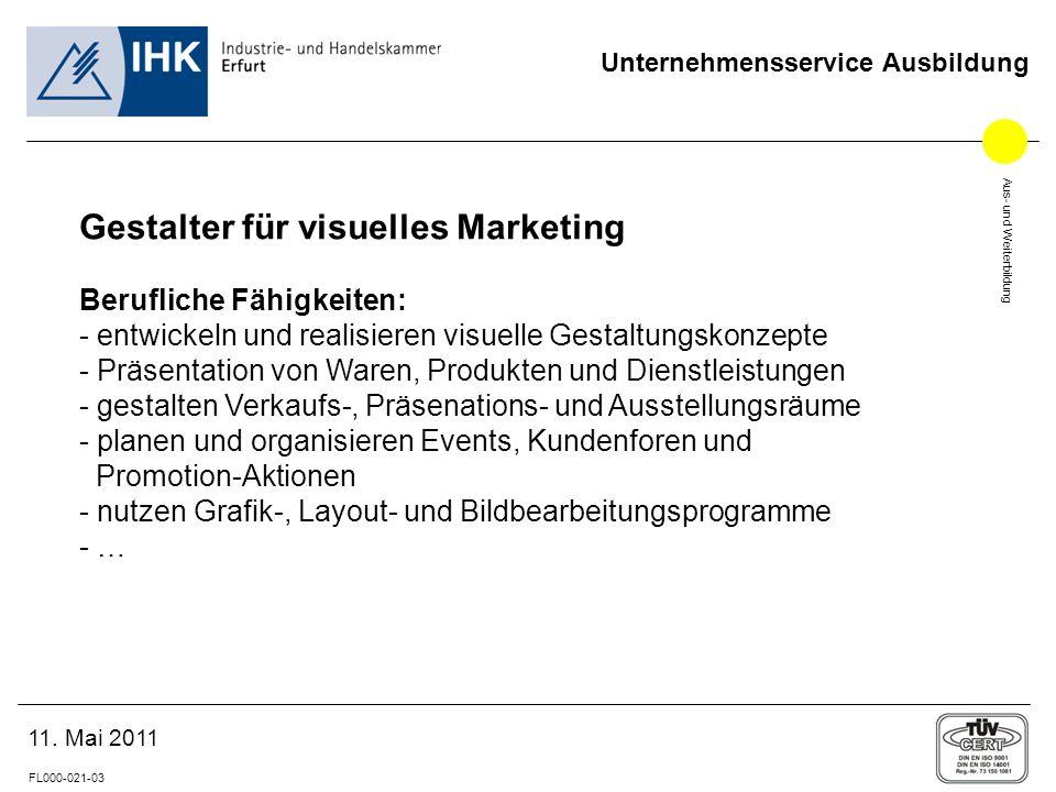 Aus- und Weiterbildung FL000-021-03 Unternehmensservice Ausbildung 11. Mai 2011 Gestalter für visuelles Marketing Berufliche Fähigkeiten: - entwickeln