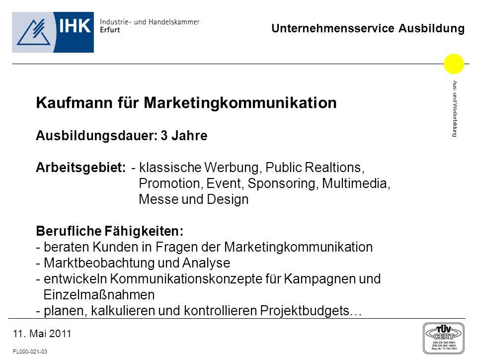 Aus- und Weiterbildung FL000-021-03 Unternehmensservice Ausbildung 11. Mai 2011 Kaufmann für Marketingkommunikation Ausbildungsdauer: 3 Jahre Arbeitsg
