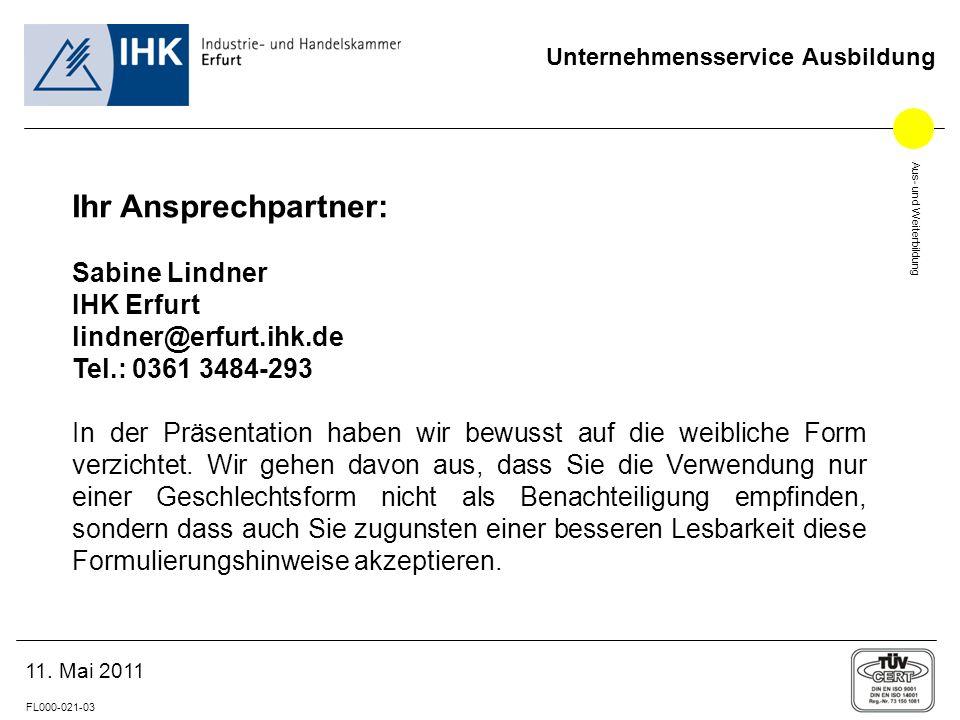 Aus- und Weiterbildung FL000-021-03 Unternehmensservice Ausbildung 11. Mai 2011 Ihr Ansprechpartner: Sabine Lindner IHK Erfurt lindner@erfurt.ihk.de T