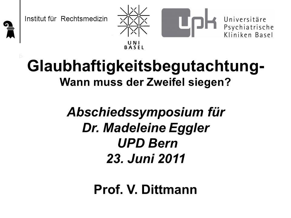 Glaubhaftigkeitsbegutachtung- Wann muss der Zweifel siegen? Abschiedssymposium für Dr. Madeleine Eggler UPD Bern 23. Juni 2011 Prof. V. Dittmann Insti