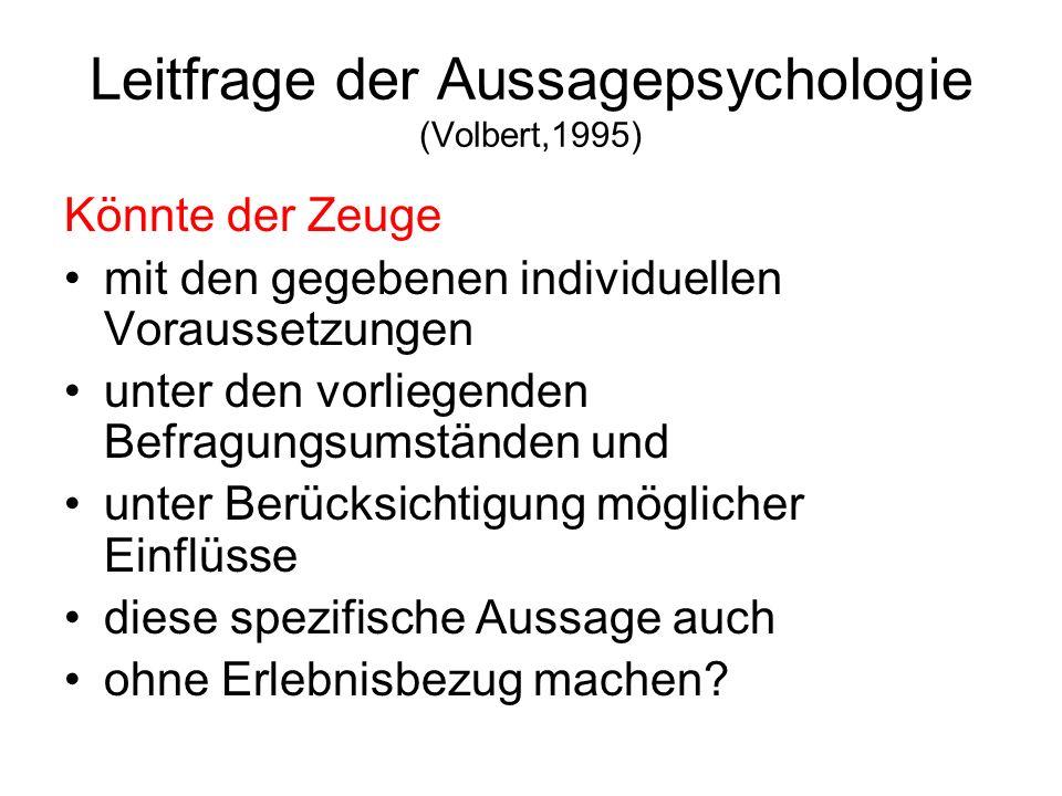 Leitfrage der Aussagepsychologie (Volbert,1995) Könnte der Zeuge mit den gegebenen individuellen Voraussetzungen unter den vorliegenden Befragungsumst