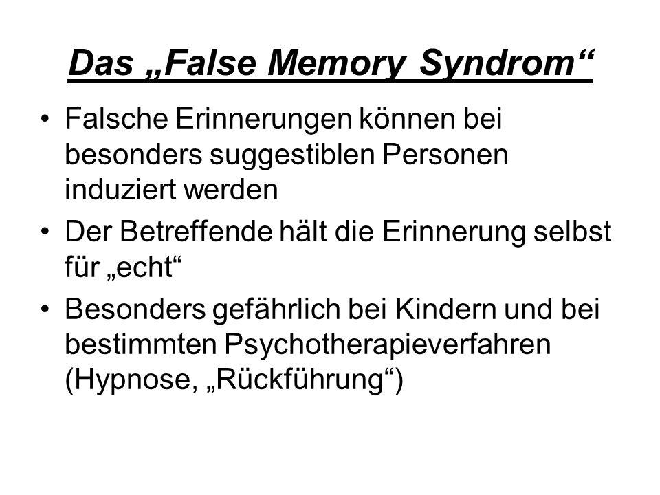 Das False Memory Syndrom Falsche Erinnerungen können bei besonders suggestiblen Personen induziert werden Der Betreffende hält die Erinnerung selbst für echt Besonders gefährlich bei Kindern und bei bestimmten Psychotherapieverfahren (Hypnose, Rückführung)