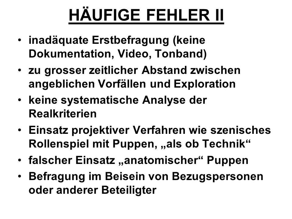 HÄUFIGE FEHLER II inadäquate Erstbefragung (keine Dokumentation, Video, Tonband) zu grosser zeitlicher Abstand zwischen angeblichen Vorfällen und Expl