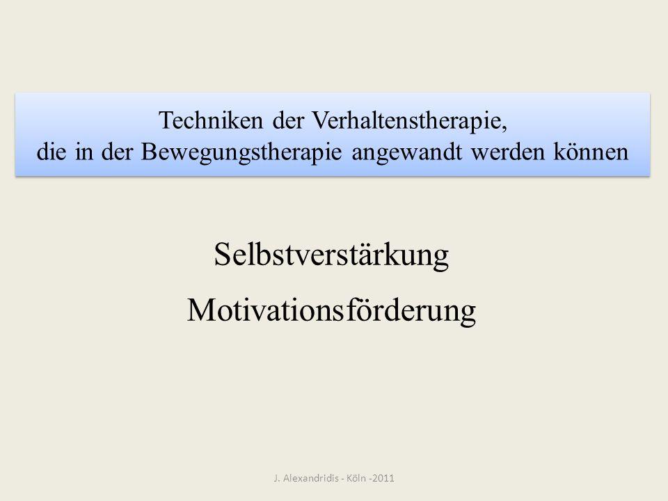 Techniken der Verhaltenstherapie, die in der Bewegungstherapie angewandt werden können J. Alexandridis - Köln -2011 Selbstverstärkung Motivationsförde