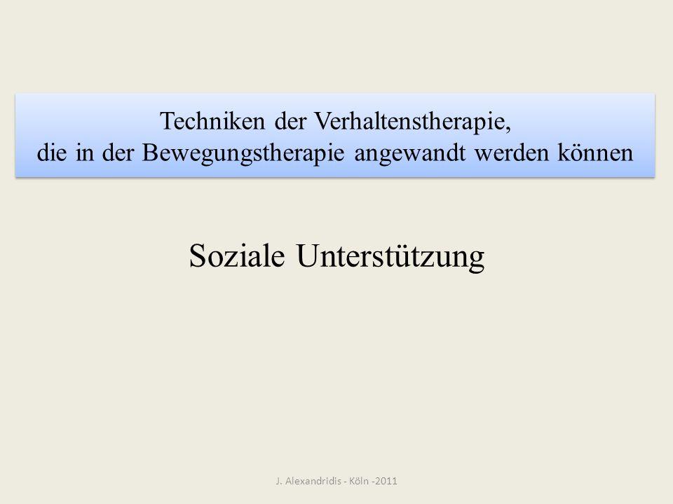Techniken der Verhaltenstherapie, die in der Bewegungstherapie angewandt werden können J. Alexandridis - Köln -2011 Soziale Unterstützung