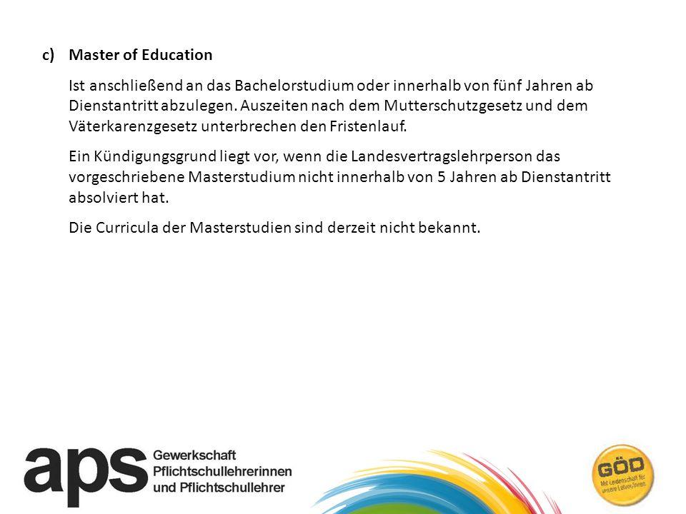 c) Master of Education Ist anschließend an das Bachelorstudium oder innerhalb von fünf Jahren ab Dienstantritt abzulegen. Auszeiten nach dem Muttersch