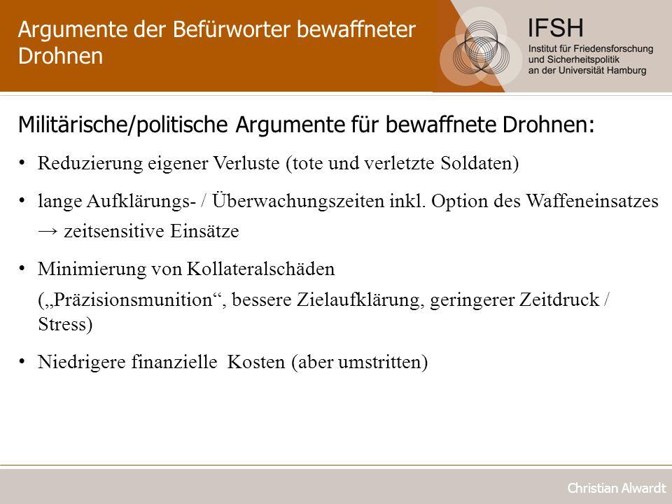 Argumente der Befürworter bewaffneter Drohnen Christian Alwardt Militärische/politische Argumente für bewaffnete Drohnen: Reduzierung eigener Verluste