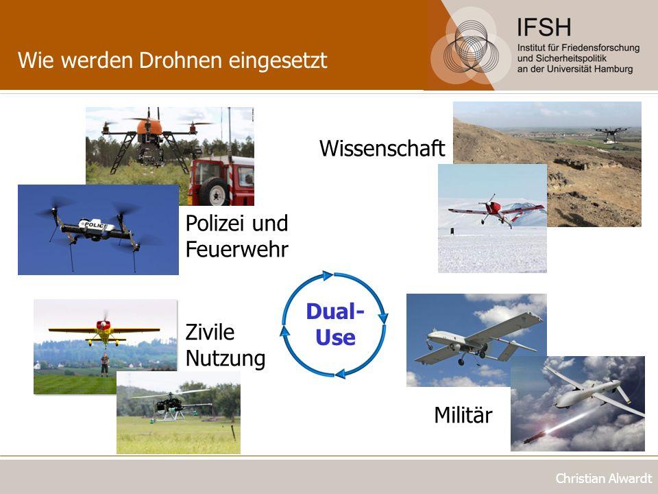 Wie werden Drohnen eingesetzt Christian Alwardt Wissenschaft Polizei und Feuerwehr Zivile Nutzung Dual- Use Militär