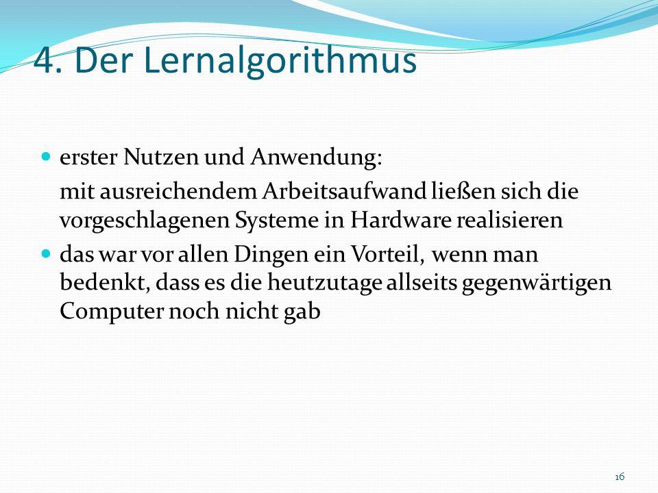 4. Der Lernalgorithmus erster Nutzen und Anwendung: mit ausreichendem Arbeitsaufwand ließen sich die vorgeschlagenen Systeme in Hardware realisieren d
