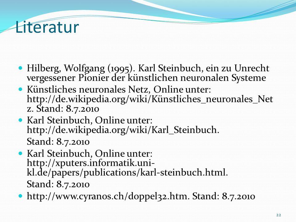 Literatur Hilberg, Wolfgang (1995). Karl Steinbuch, ein zu Unrecht vergessener Pionier der künstlichen neuronalen Systeme Künstliches neuronales Netz,