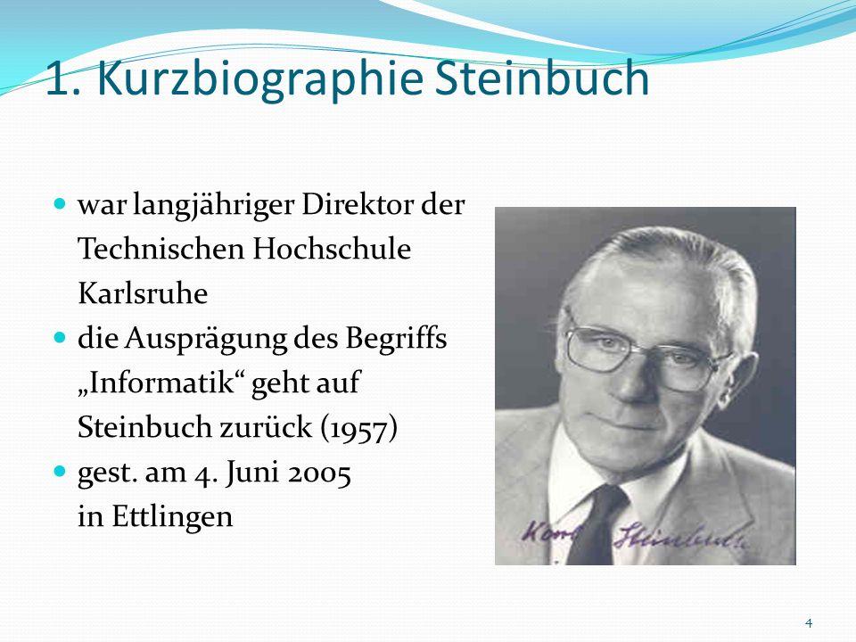 1. Kurzbiographie Steinbuch war langjähriger Direktor der Technischen Hochschule Karlsruhe die Ausprägung des Begriffs Informatik geht auf Steinbuch z