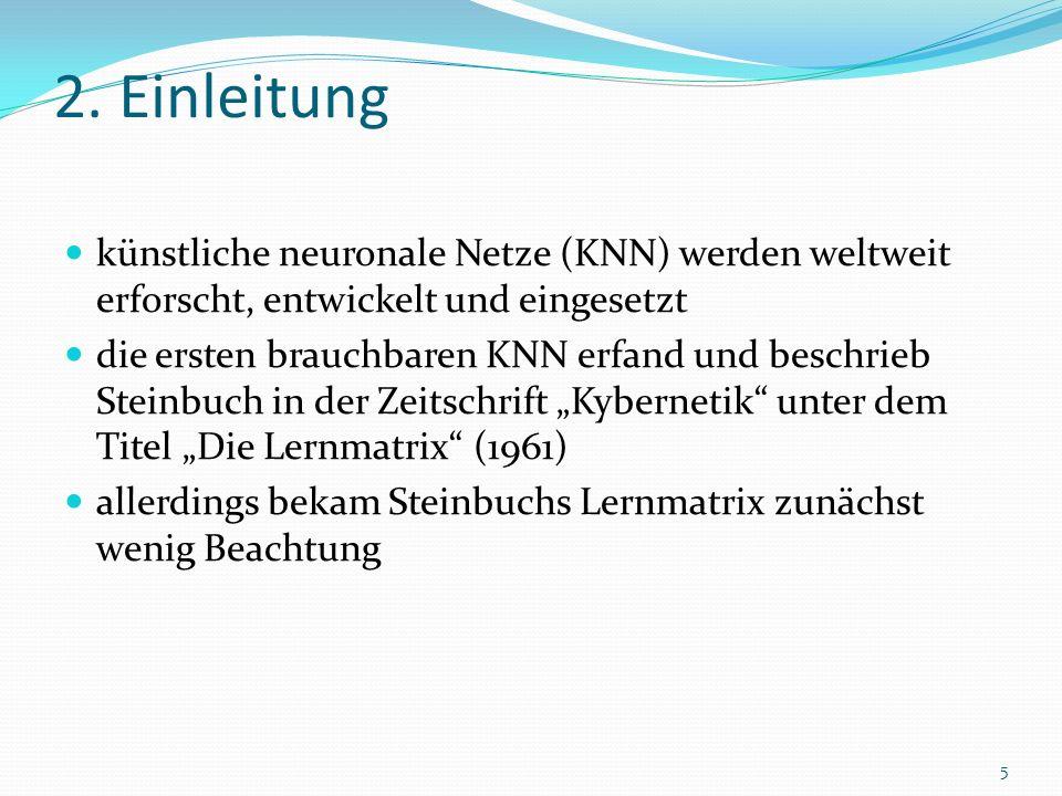 2. Einleitung künstliche neuronale Netze (KNN) werden weltweit erforscht, entwickelt und eingesetzt die ersten brauchbaren KNN erfand und beschrieb St