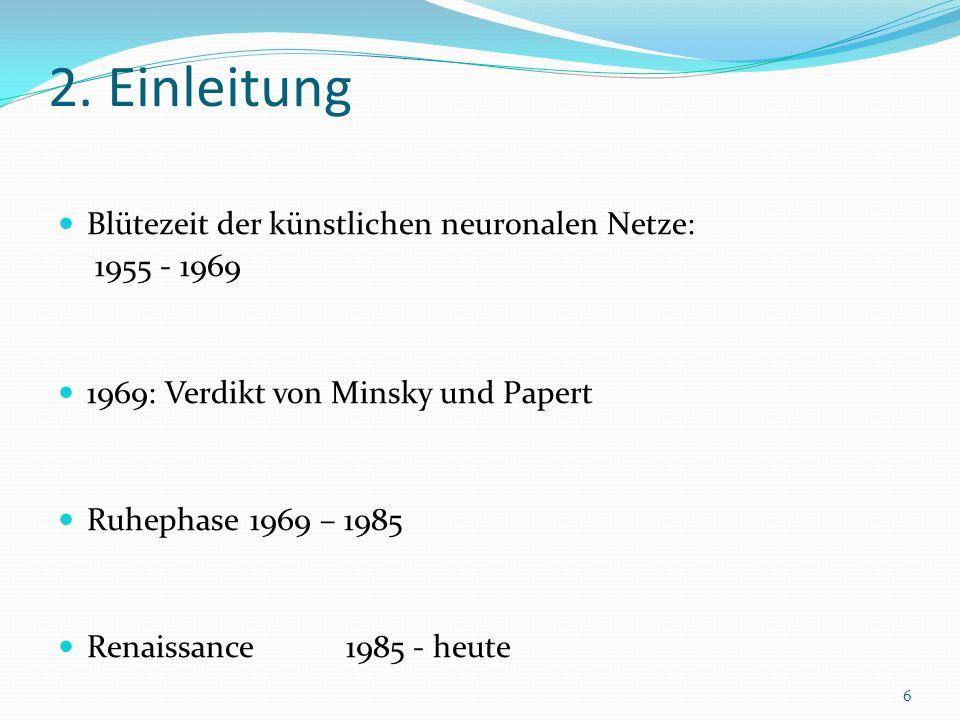 2. Einleitung Blütezeit der künstlichen neuronalen Netze: 1955 - 1969 1969: Verdikt von Minsky und Papert Ruhephase1969 – 1985 Renaissance1985 - heute