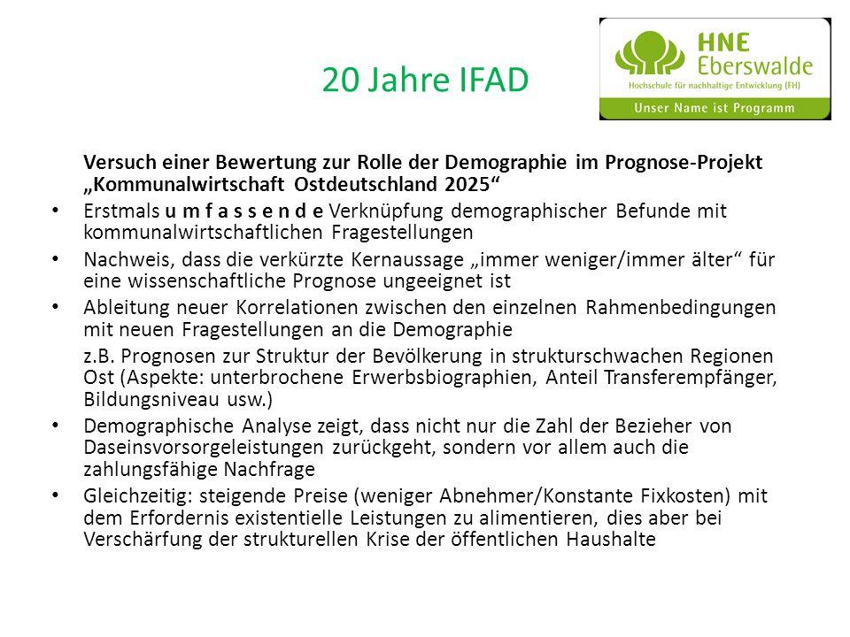20 Jahre IFAD Versuch einer Bewertung zur Rolle der Demographie im Prognose-Projekt Kommunalwirtschaft Ostdeutschland 2025 Erstmals u m f a s s e n d