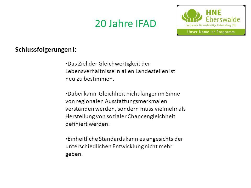 20 Jahre IFAD Schlussfolgerungen I: Das Ziel der Gleichwertigkeit der Lebensverhältnisse in allen Landesteilen ist neu zu bestimmen. Dabei kann Gleich