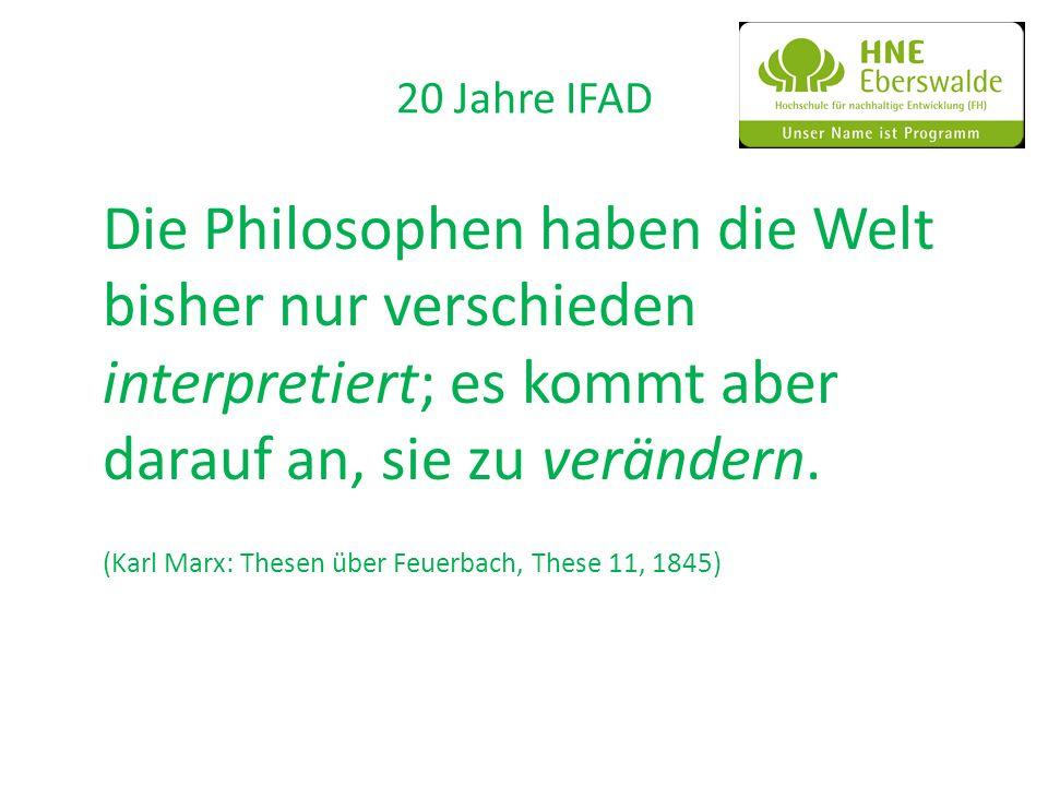 20 Jahre IFAD Die Philosophen haben die Welt bisher nur verschieden interpretiert; es kommt aber darauf an, sie zu verändern. (Karl Marx: Thesen über