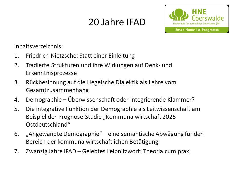 20 Jahre IFAD Inhaltsverzeichnis: 1.Friedrich Nietzsche: Statt einer Einleitung 2.Tradierte Strukturen und ihre Wirkungen auf Denk- und Erkenntnisproz