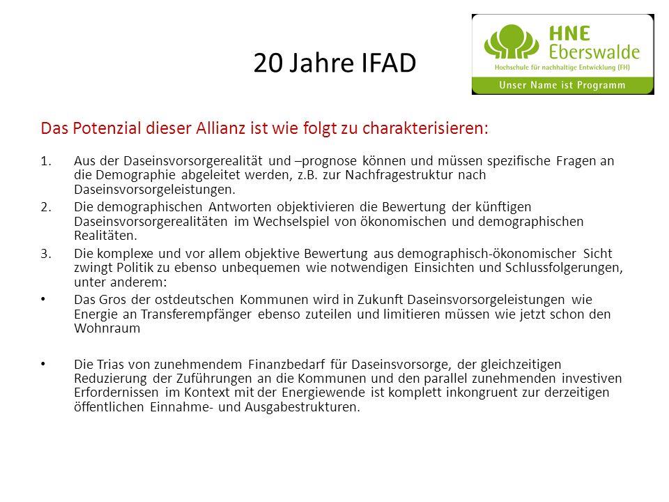 20 Jahre IFAD Das Potenzial dieser Allianz ist wie folgt zu charakterisieren: 1.Aus der Daseinsvorsorgerealität und –prognose können und müssen spezif