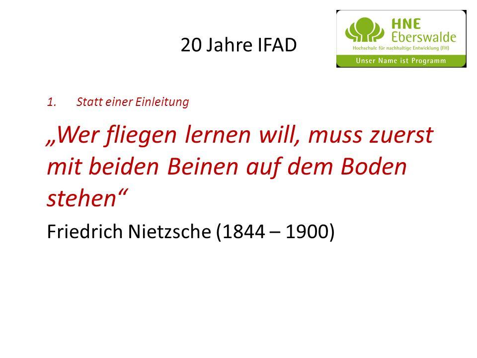 20 Jahre IFAD 1.Statt einer Einleitung Wer fliegen lernen will, muss zuerst mit beiden Beinen auf dem Boden stehen Friedrich Nietzsche (1844 – 1900)