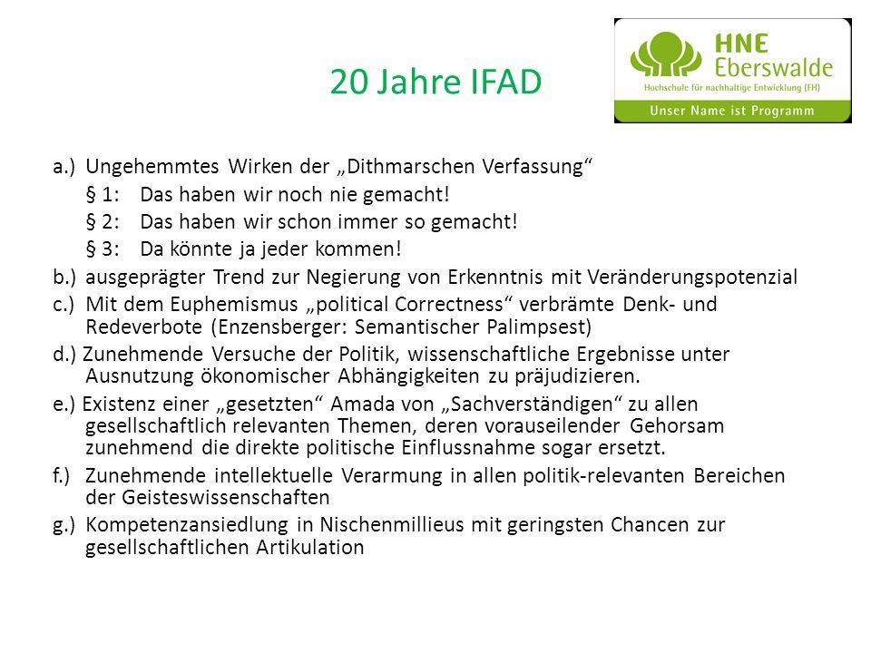 20 Jahre IFAD a.)Ungehemmtes Wirken der Dithmarschen Verfassung § 1:Das haben wir noch nie gemacht! § 2:Das haben wir schon immer so gemacht! § 3:Da k