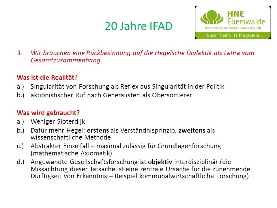 20 Jahre IFAD 3.Wir brauchen eine Rückbesinnung auf die Hegelsche Dialektik als Lehre vom Gesamtzusammenhang Was ist die Realität? a.)Singularität von