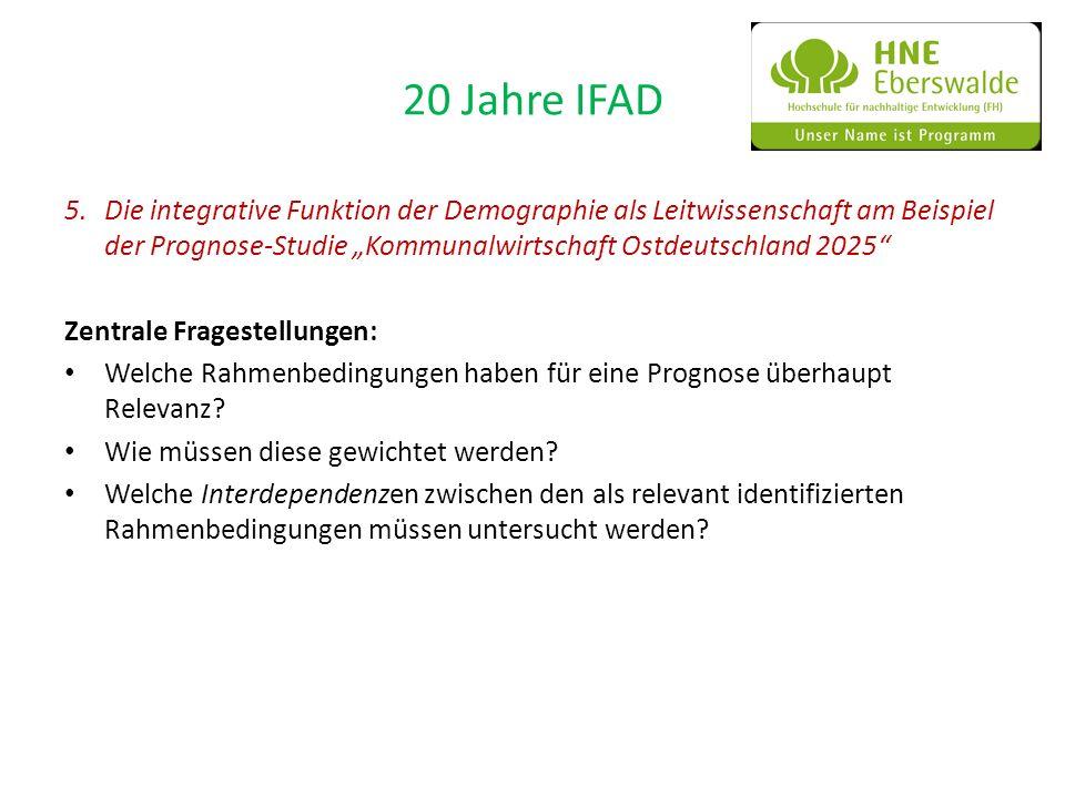 20 Jahre IFAD 5. Die integrative Funktion der Demographie als Leitwissenschaft am Beispiel der Prognose-Studie Kommunalwirtschaft Ostdeutschland 2025
