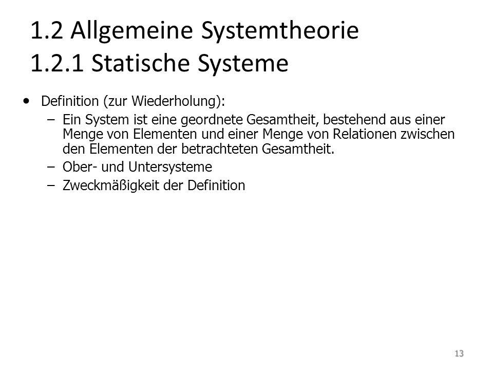 Definition (zur Wiederholung): – –Ein System ist eine geordnete Gesamtheit, bestehend aus einer Menge von Elementen und einer Menge von Relationen zwi