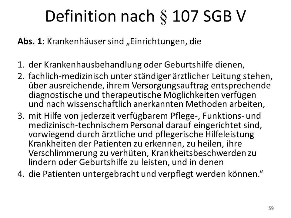 Definition nach § 107 SGB V Abs. 1: Krankenhäuser sind Einrichtungen, die 1.der Krankenhausbehandlung oder Geburtshilfe dienen, 2.fachlich-medizinisch