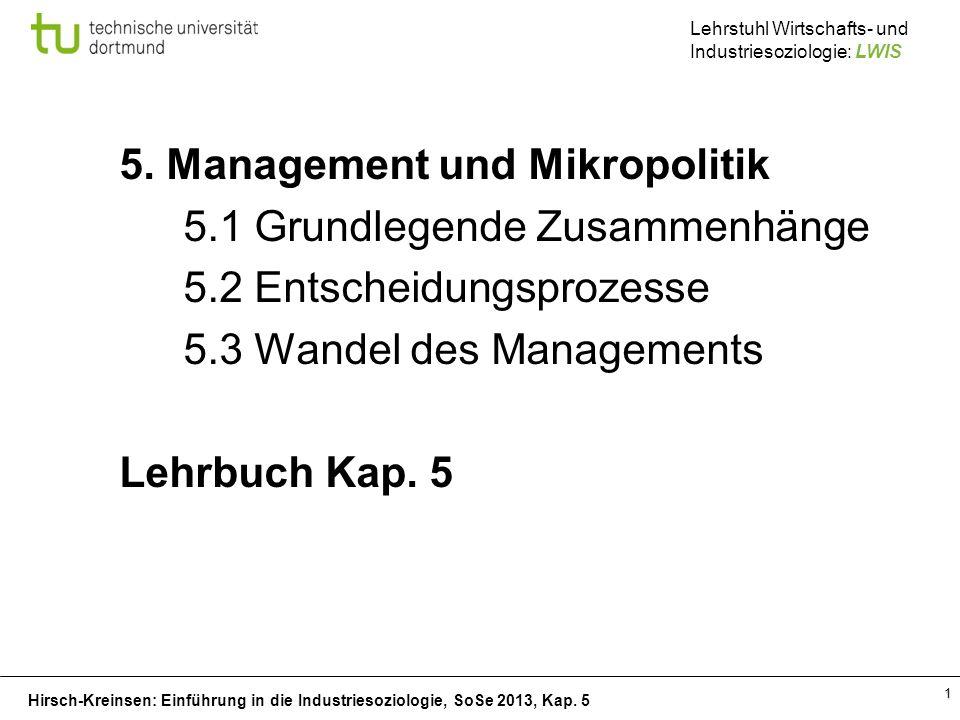 Hirsch-Kreinsen: Einführung in die Industriesoziologie, SoSe 2013, Kap. 5 Lehrstuhl Wirtschafts- und Industriesoziologie: LWIS 1 5. Management und Mik