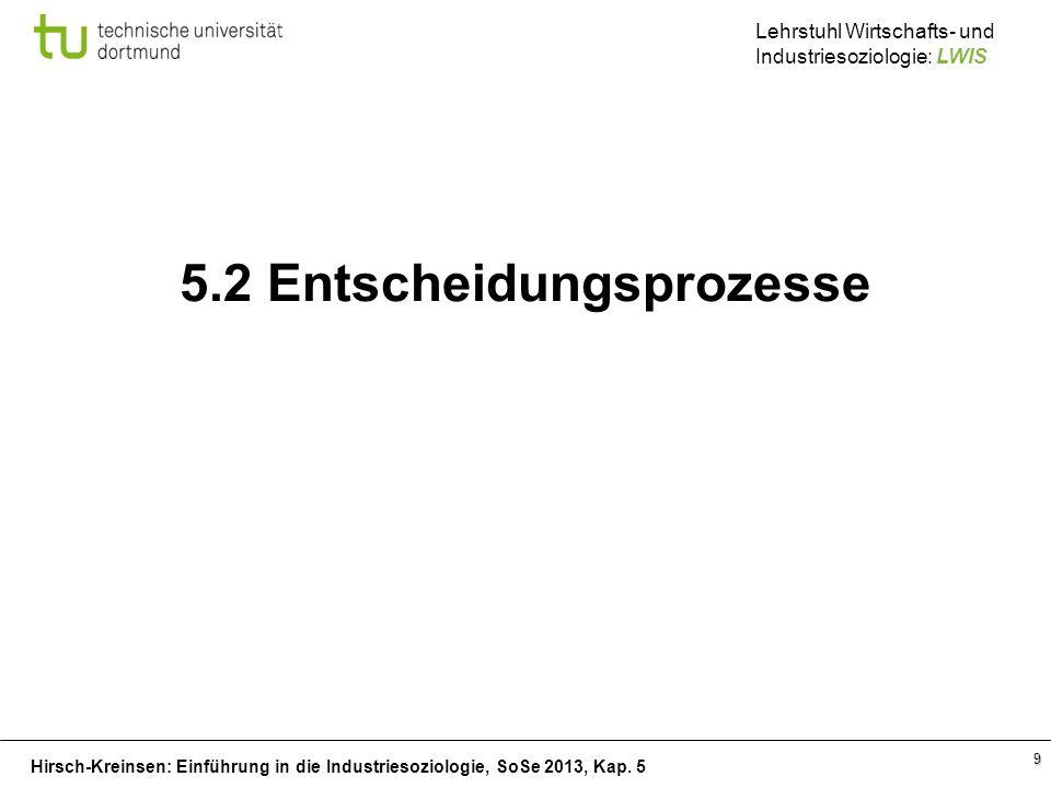 Hirsch-Kreinsen: Einführung in die Industriesoziologie, SoSe 2013, Kap. 5 Lehrstuhl Wirtschafts- und Industriesoziologie: LWIS 9 5.2 Entscheidungsproz