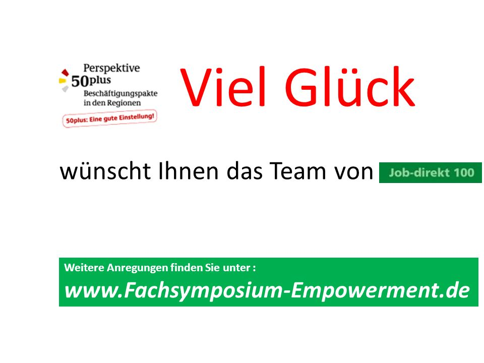 Viel Glück wünscht Ihnen das Team von Weitere Anregungen finden Sie unter : www.Fachsymposium-Empowerment.de