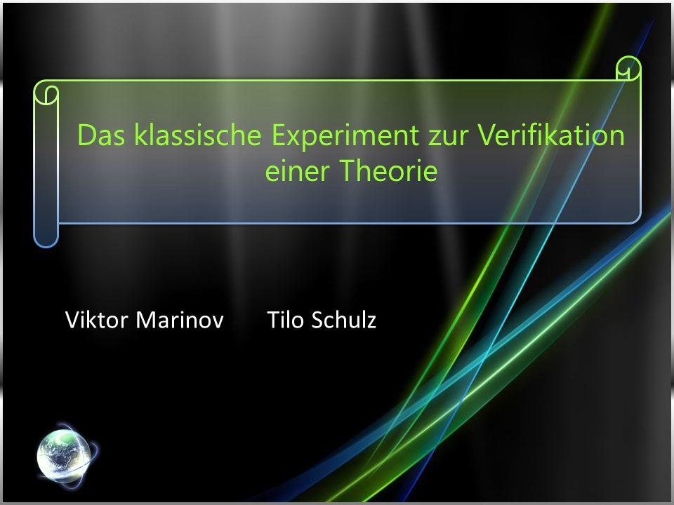 Das klassische Experiment zur Verifikation einer Theorie Viktor MarinovTilo Schulz