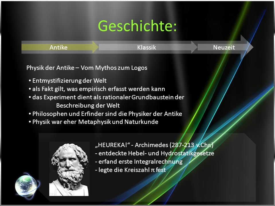 Geschichte: AntikeKlassikNeuzeit Physik der Antike – Vom Mythos zum Logos Entmystifizierung der Welt als Fakt gilt, was empirisch erfasst werden kann