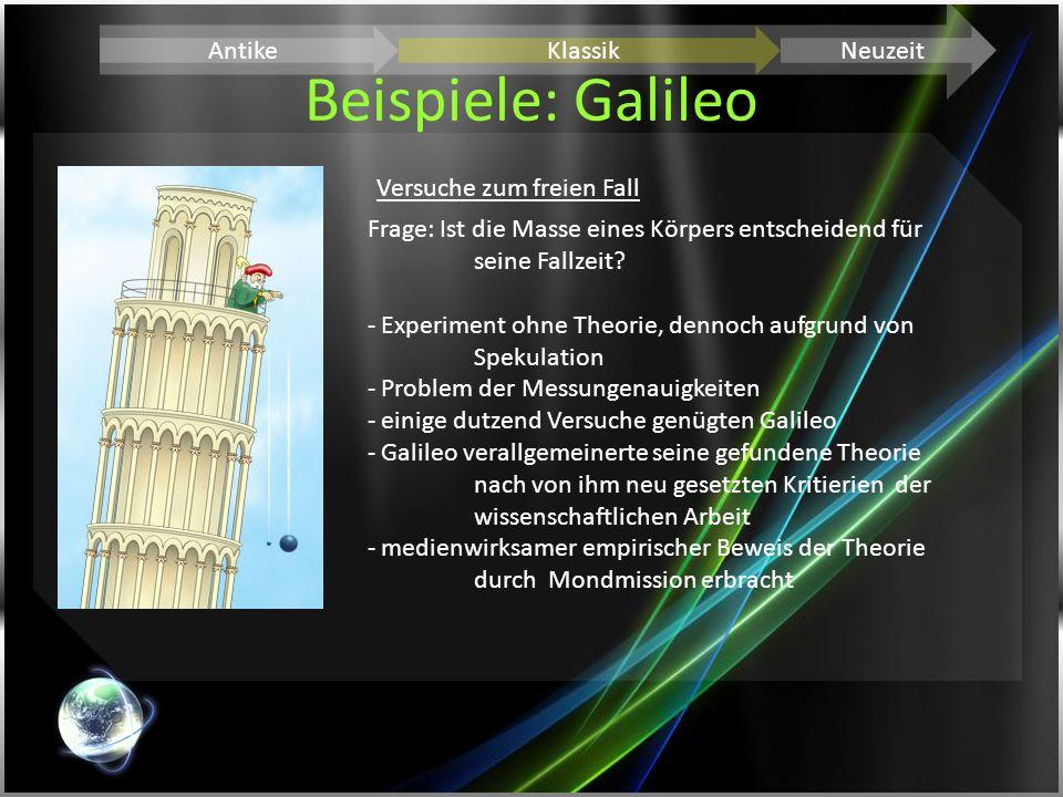 Beispiele: Galileo AntikeKlassikNeuzeit Versuche zum freien Fall Frage: Ist die Masse eines Körpers entscheidend für seine Fallzeit? - Experiment ohne
