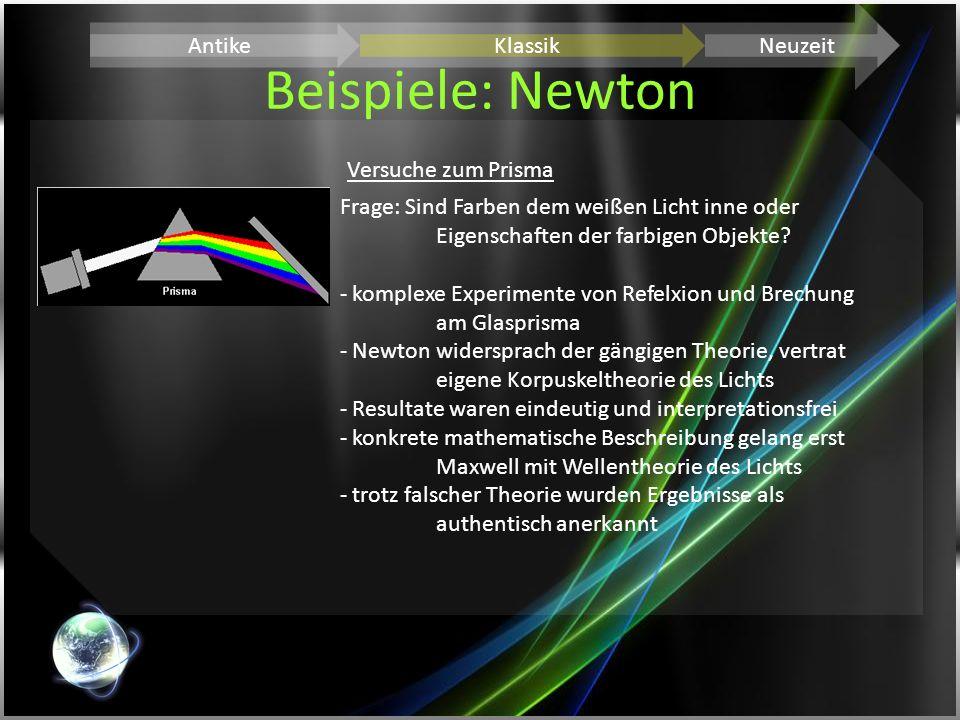 Beispiele: Newton AntikeKlassikNeuzeit Versuche zum Prisma Frage: Sind Farben dem weißen Licht inne oder Eigenschaften der farbigen Objekte? - komplex