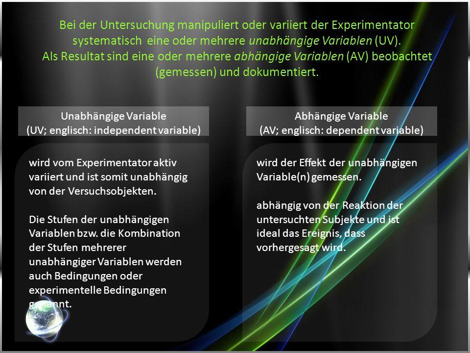 Bei der Untersuchung manipuliert oder variiert der Experimentator systematisch eine oder mehrere unabhängige Variablen (UV). Als Resultat sind eine od