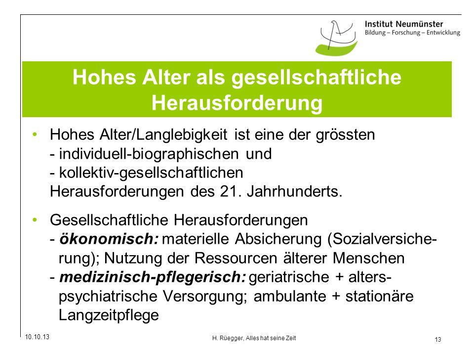 10.10.13 13 H. Rüegger, Alles hat seine Zeit Hohes Alter als gesellschaftliche Herausforderung Hohes Alter/Langlebigkeit ist eine der grössten - indiv