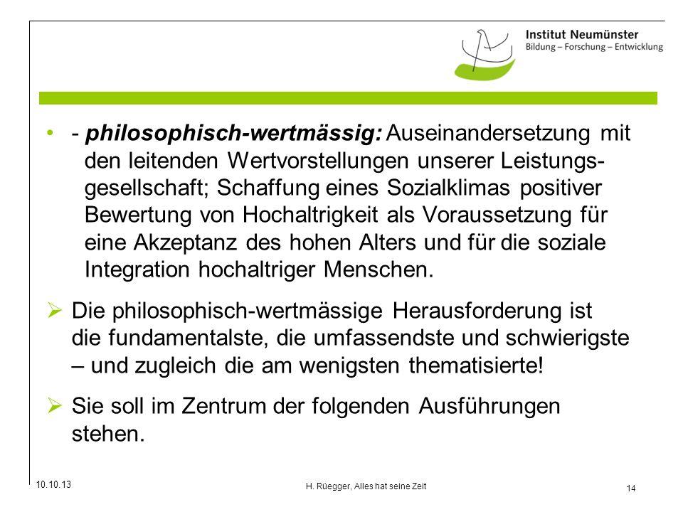 10.10.13 14 H. Rüegger, Alles hat seine Zeit - philosophisch-wertmässig: Auseinandersetzung mit den leitenden Wertvorstellungen unserer Leistungs- ges