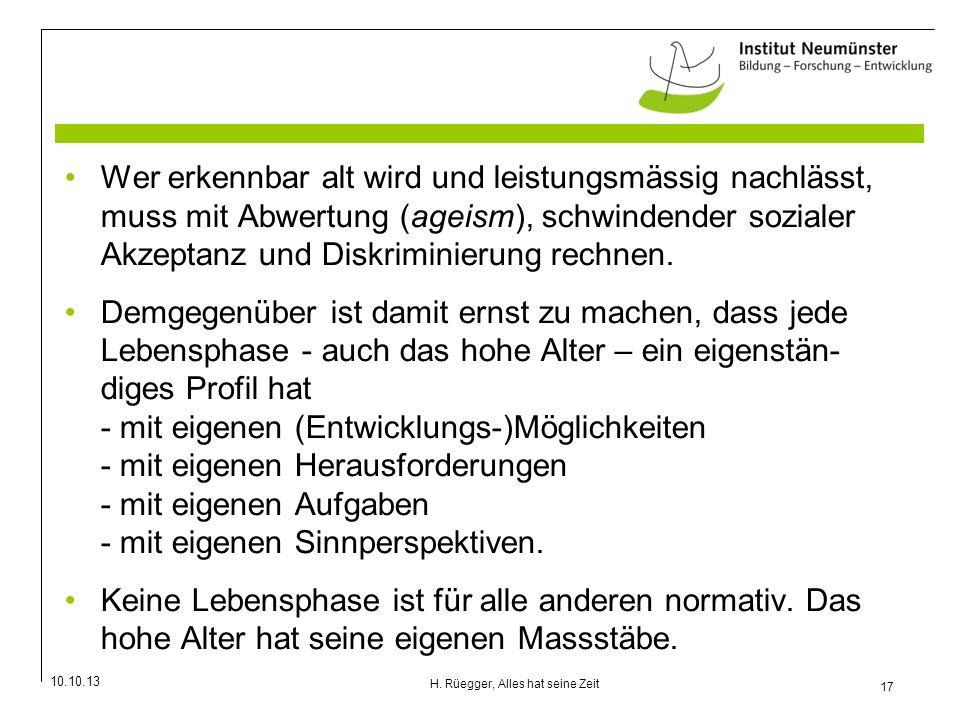 10.10.13 17 H. Rüegger, Alles hat seine Zeit Wer erkennbar alt wird und leistungsmässig nachlässt, muss mit Abwertung (ageism), schwindender sozialer